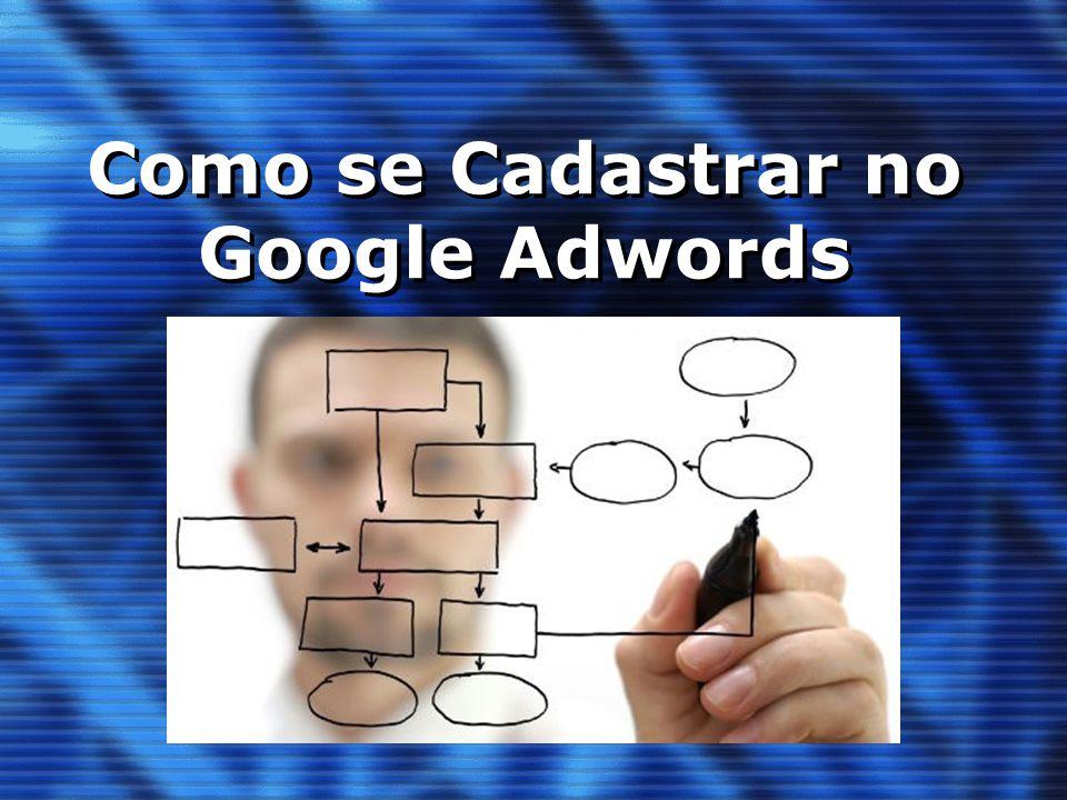 MUITAS VANTAGENS Veja a seguir como se cadastrar no Google Adwords
