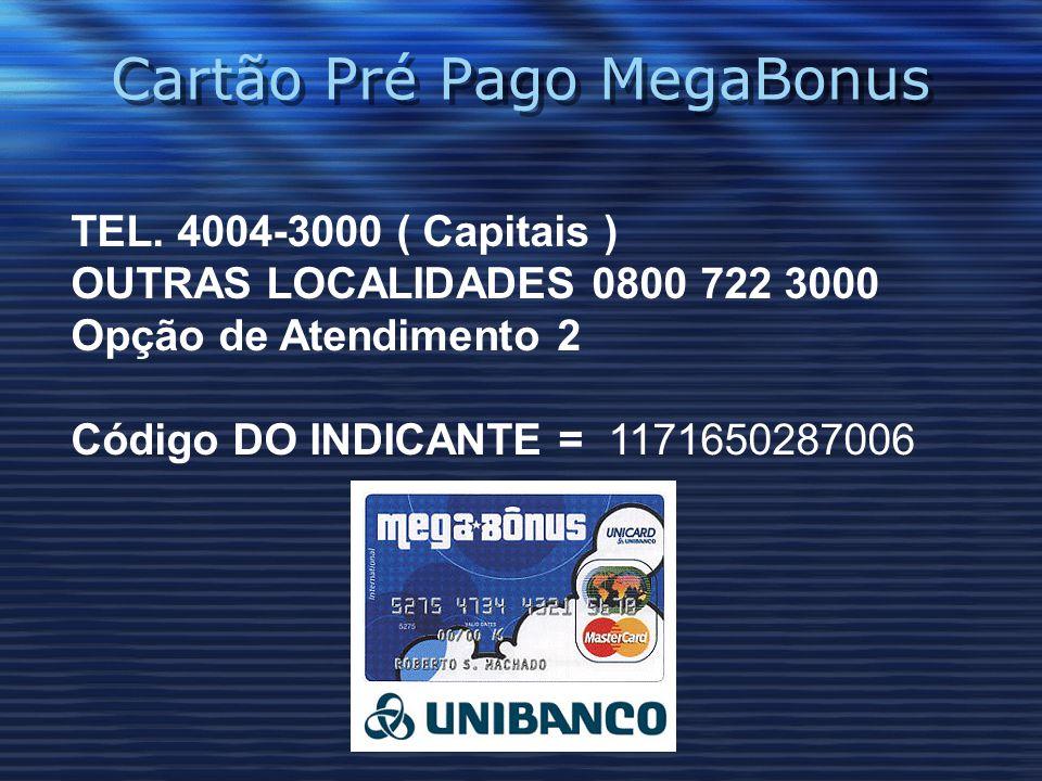 Cartão Pré Pago MegaBonus TEL. 4004-3000 ( Capitais ) OUTRAS LOCALIDADES 0800 722 3000 Opção de Atendimento 2 Código DO INDICANTE = 1171650287006