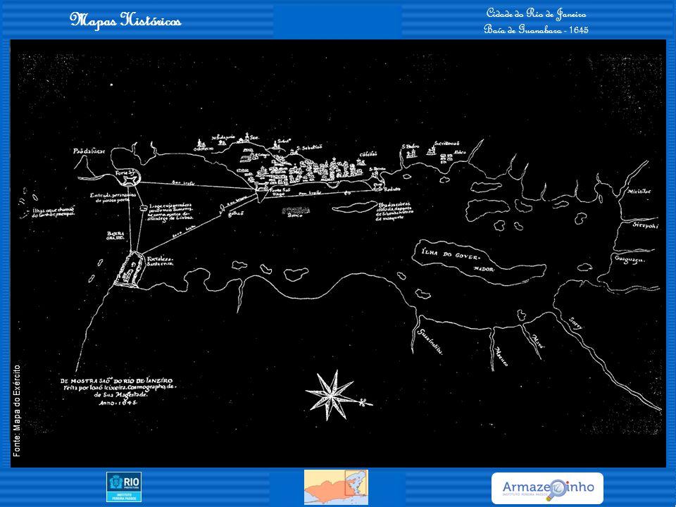 Mapas Históricos Cidade do Rio de Janeiro Baía de Guanabara - 1645 Fonte: Mapa do Exército
