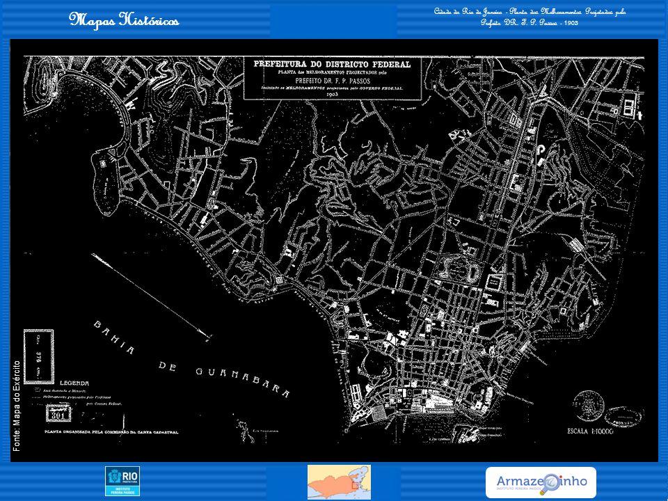 Mapas Históricos Cidade do Rio de Janeiro - Planta dos Melhoramentos Projetados pelo Prefeito DR. F. P. Passos - 1903 Fonte: Mapa do Exército