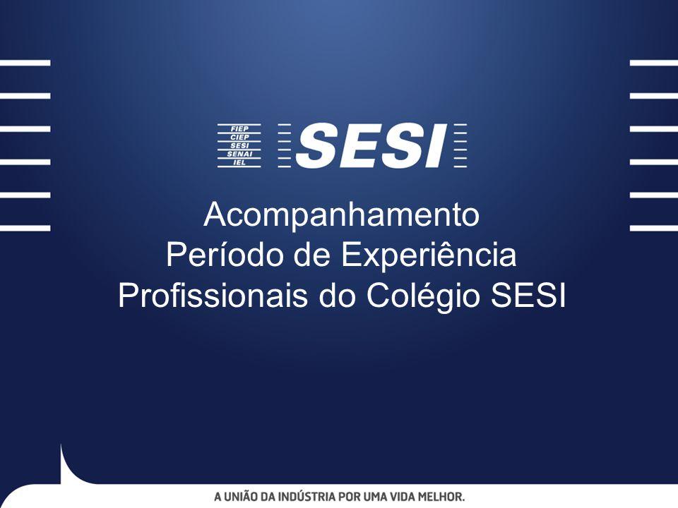 Acompanhamento Período de Experiência Profissionais do Colégio SESI