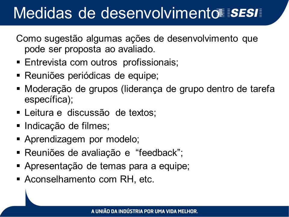 Medidas de desenvolvimento Como sugestão algumas ações de desenvolvimento que pode ser proposta ao avaliado.