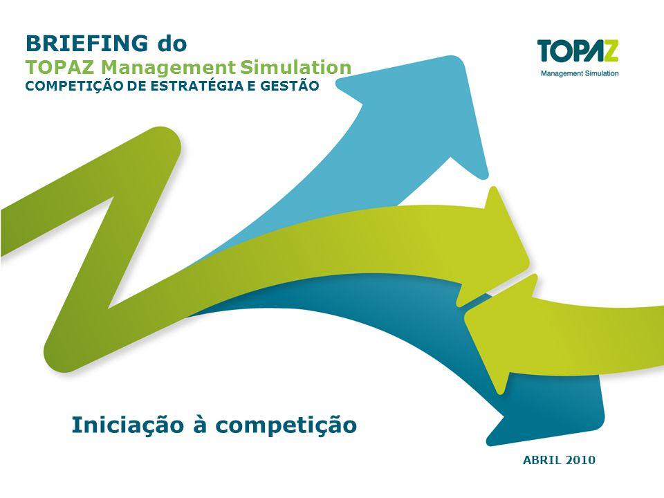 Briefing TOPAZ Management Simulation (para avançar ou recuar use as setas do seu teclado) 2 Iniciação à Competição Está prestes a iniciar uma experiência única.