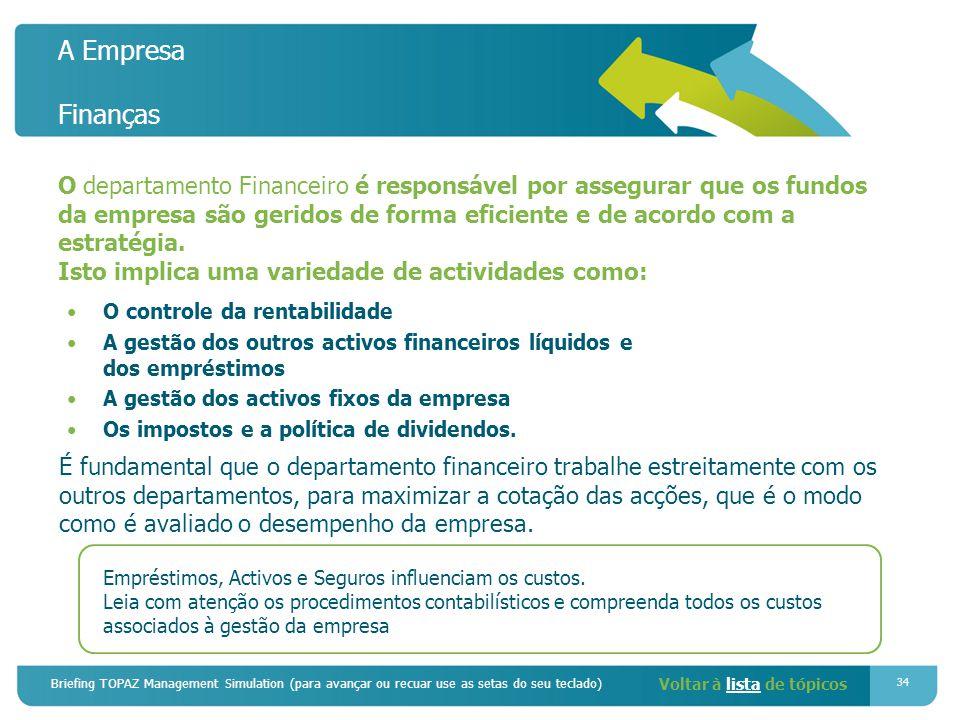 Briefing TOPAZ Management Simulation (para avançar ou recuar use as setas do seu teclado) 34 A Empresa Finanças O departamento Financeiro é responsável por assegurar que os fundos da empresa são geridos de forma eficiente e de acordo com a estratégia.