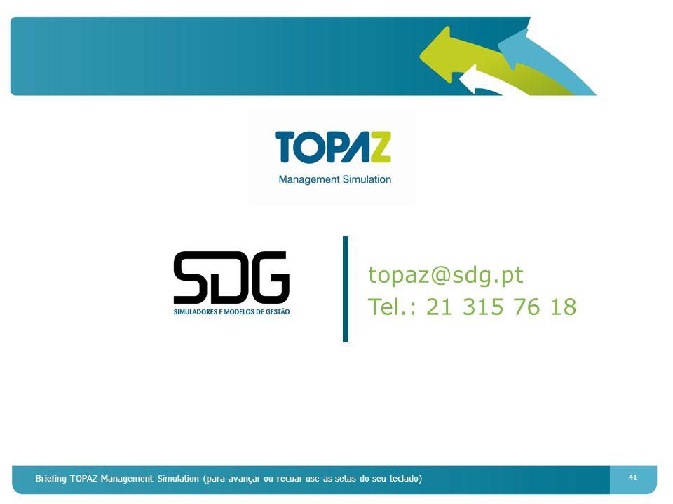 Briefing TOPAZ Management Simulation (para avançar ou recuar use as setas do seu teclado) 41 topaz@sdg.pt Tel.: 21 315 76 18