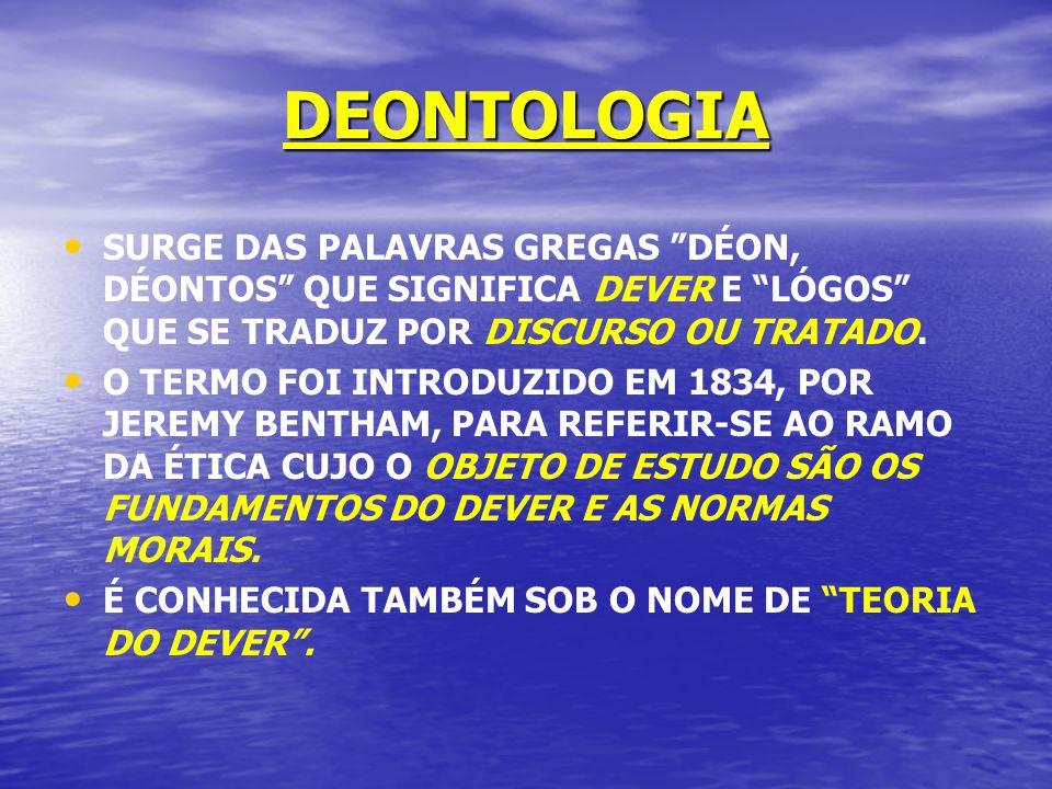 DEONTOLOGIA SURGE DAS PALAVRAS GREGAS DÉON, DÉONTOS QUE SIGNIFICA DEVER E LÓGOS QUE SE TRADUZ POR DISCURSO OU TRATADO. O TERMO FOI INTRODUZIDO EM 1834