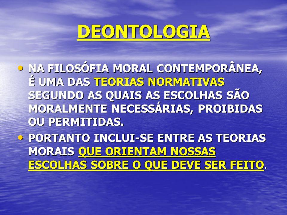 DEONTOLOGIA NA FILOSÓFIA MORAL CONTEMPORÂNEA, É UMA DAS TEORIAS NORMATIVAS SEGUNDO AS QUAIS AS ESCOLHAS SÃO MORALMENTE NECESSÁRIAS, PROIBIDAS OU PERMITIDAS.