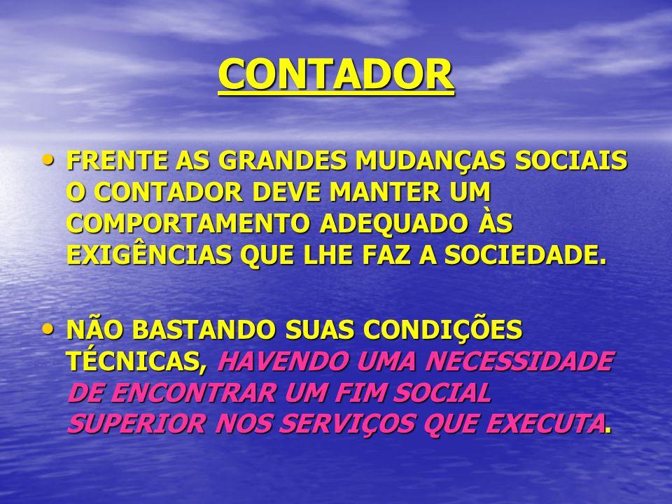 CONTADOR FRENTE AS GRANDES MUDANÇAS SOCIAIS O CONTADOR DEVE MANTER UM COMPORTAMENTO ADEQUADO ÀS EXIGÊNCIAS QUE LHE FAZ A SOCIEDADE. FRENTE AS GRANDES