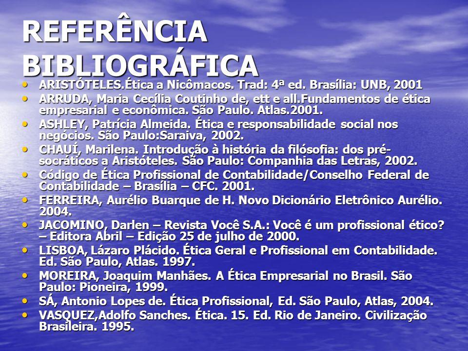 REFERÊNCIA BIBLIOGRÁFICA ARISTÓTELES.Ética a Nicômacos. Trad: 4ª ed. Brasília: UNB, 2001 ARISTÓTELES.Ética a Nicômacos. Trad: 4ª ed. Brasília: UNB, 20
