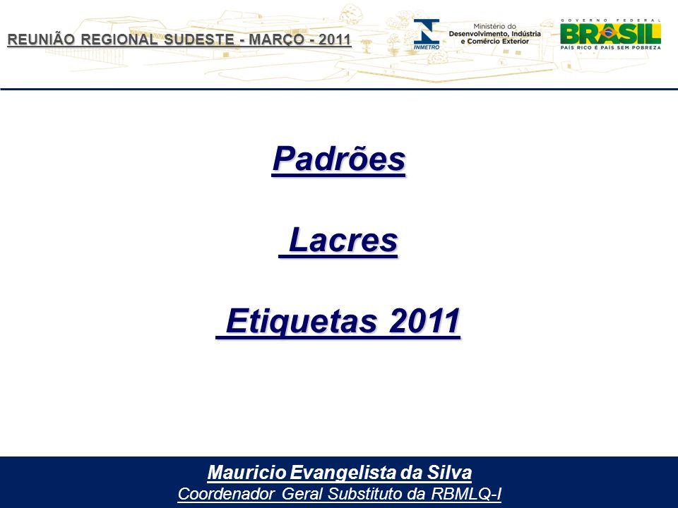 REUNIÃO REGIONAL SUDESTE - MARÇO - 2011 Mauricio Evangelista da Silva Coordenador Geral Substituto da RBMLQ-I Padrões Lacres Lacres Etiquetas 2011 Etiquetas 2011