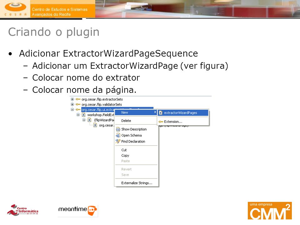 Criando o plugin Adicionar ExtractorWizardPageSequence –Adicionar um ExtractorWizardPage (ver figura) –Colocar nome do extrator –Colocar nome da págin