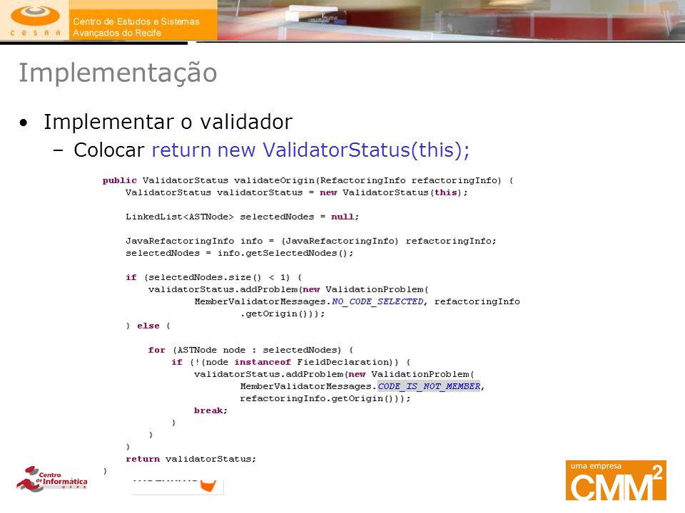 Implementação Implementar o validador –Colocar return new ValidatorStatus(this);