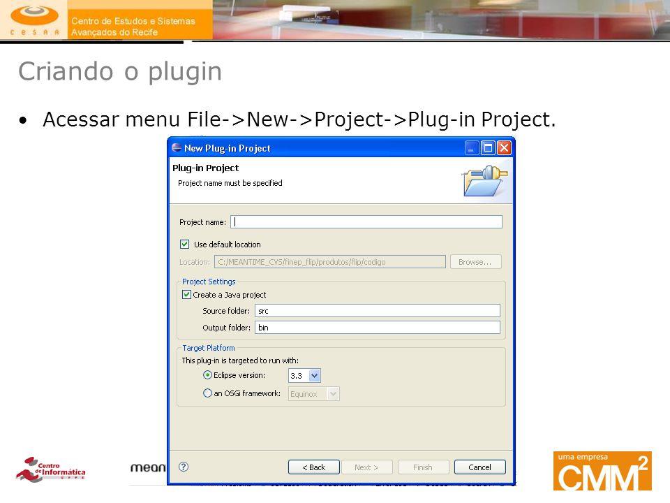 Criando o plugin Acessar menu File->New->Project->Plug-in Project.