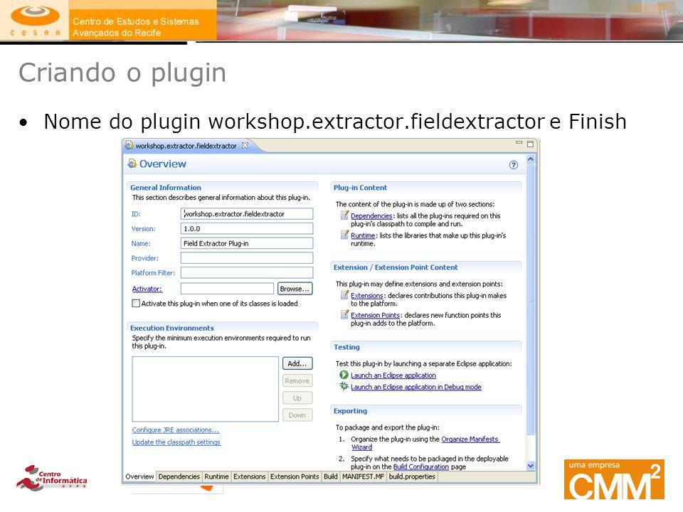 Criando o plugin Nome do plugin workshop.extractor.fieldextractor e Finish