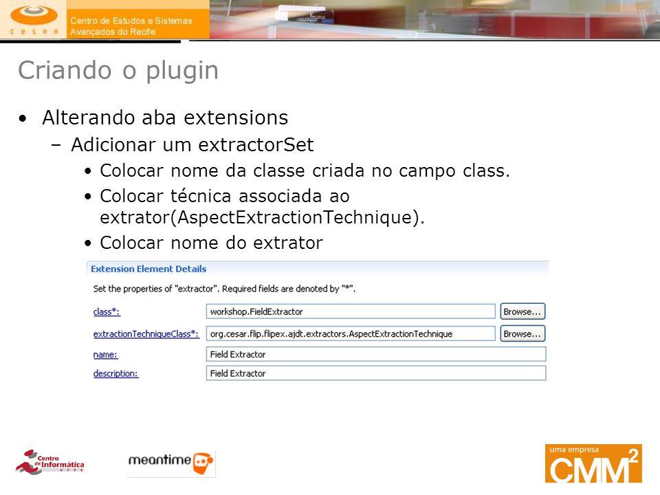 Criando o plugin Alterando aba extensions –Adicionar um extractorSet Colocar nome da classe criada no campo class. Colocar técnica associada ao extrat