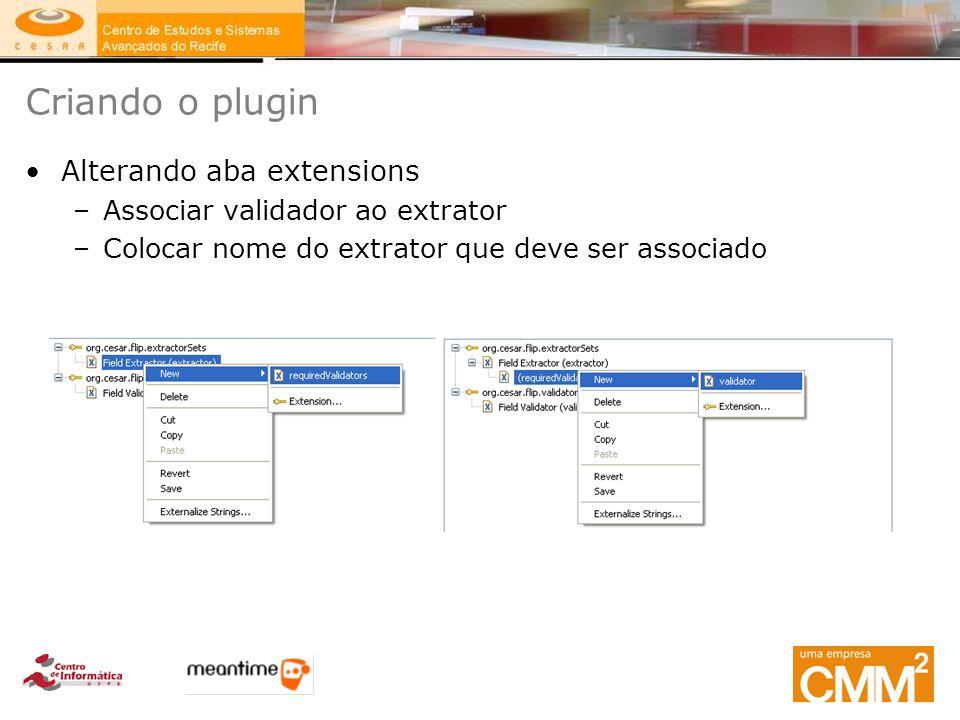 Criando o plugin Alterando aba extensions –Associar validador ao extrator –Colocar nome do extrator que deve ser associado