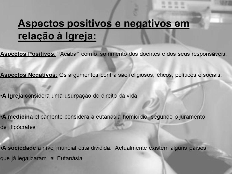 Aspectos positivos e negativos em relação à Igreja: Aspectos Positivos: Acaba com o sofrimento dos doentes e dos seus responsáveis. Aspectos Negativos