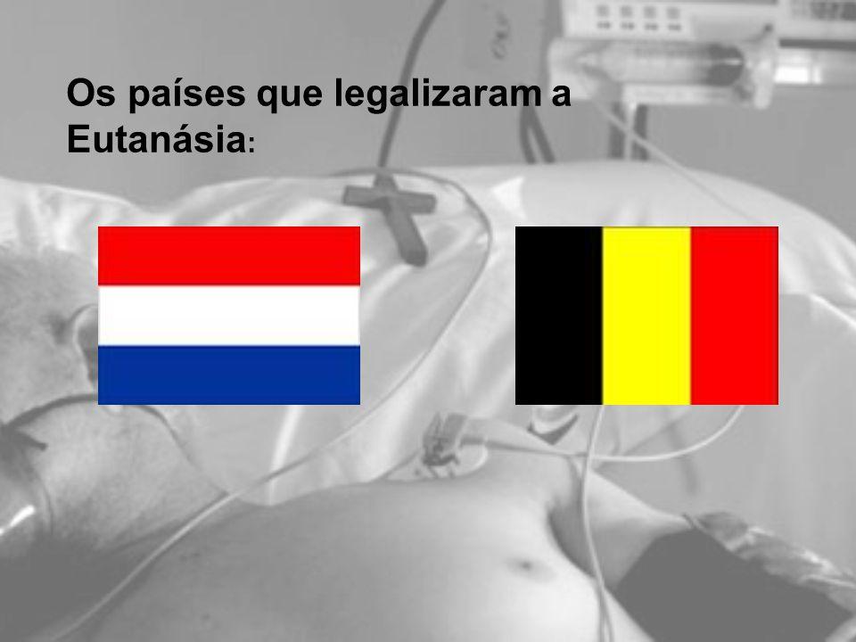 Os países que legalizaram a Eutanásia :