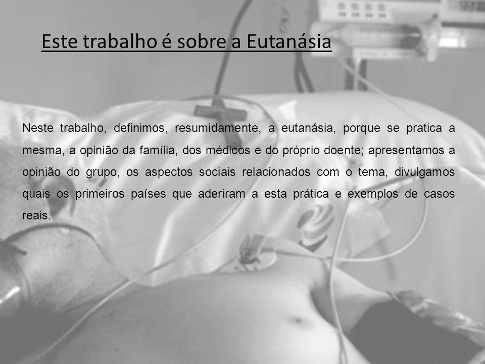 Este trabalho é sobre a Eutanásia Neste trabalho, definimos, resumidamente, a eutanásia, porque se pratica a mesma, a opinião da família, dos médicos