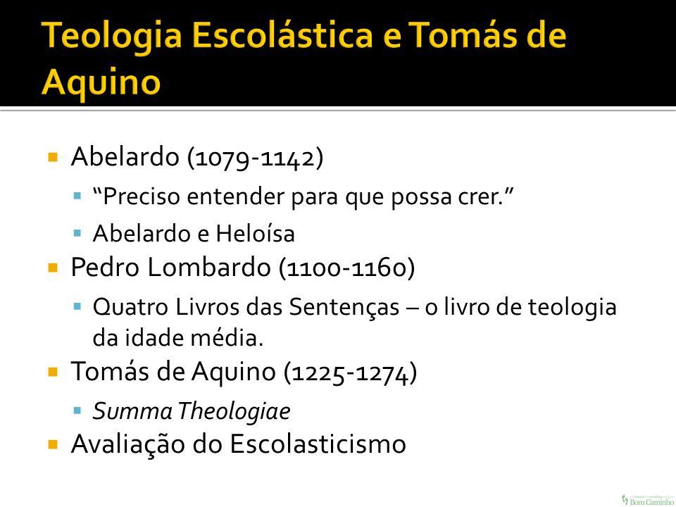 Abelardo (1079-1142) Preciso entender para que possa crer. Abelardo e Heloísa Pedro Lombardo (1100-1160) Quatro Livros das Sentenças – o livro de teol