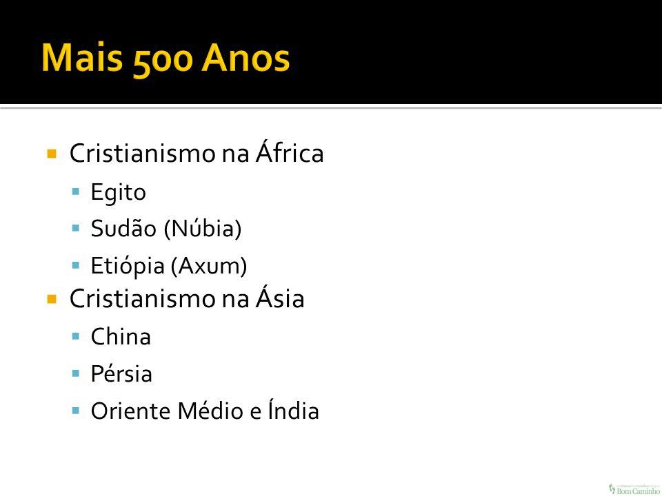 Cristianismo na África Egito Sudão (Núbia) Etiópia (Axum) Cristianismo na Ásia China Pérsia Oriente Médio e Índia