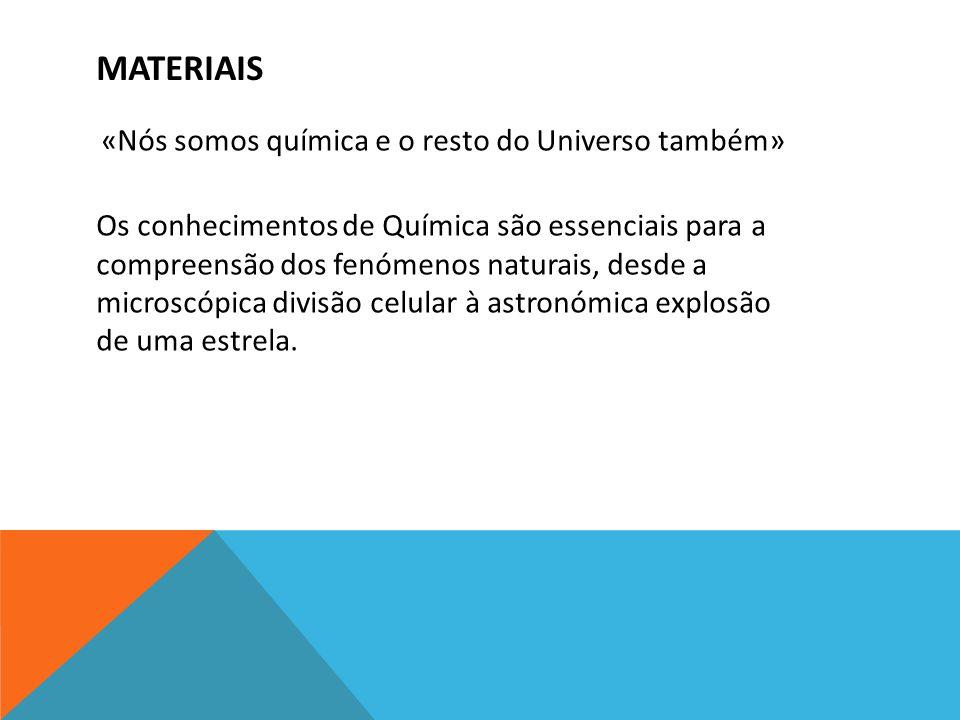 MATERIAIS «Nós somos química e o resto do Universo também» Os conhecimentos de Química são essenciais para a compreensão dos fenómenos naturais, desde