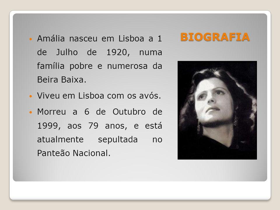 BIOGRAFIA Amália nasceu em Lisboa a 1 de Julho de 1920, numa família pobre e numerosa da Beira Baixa.