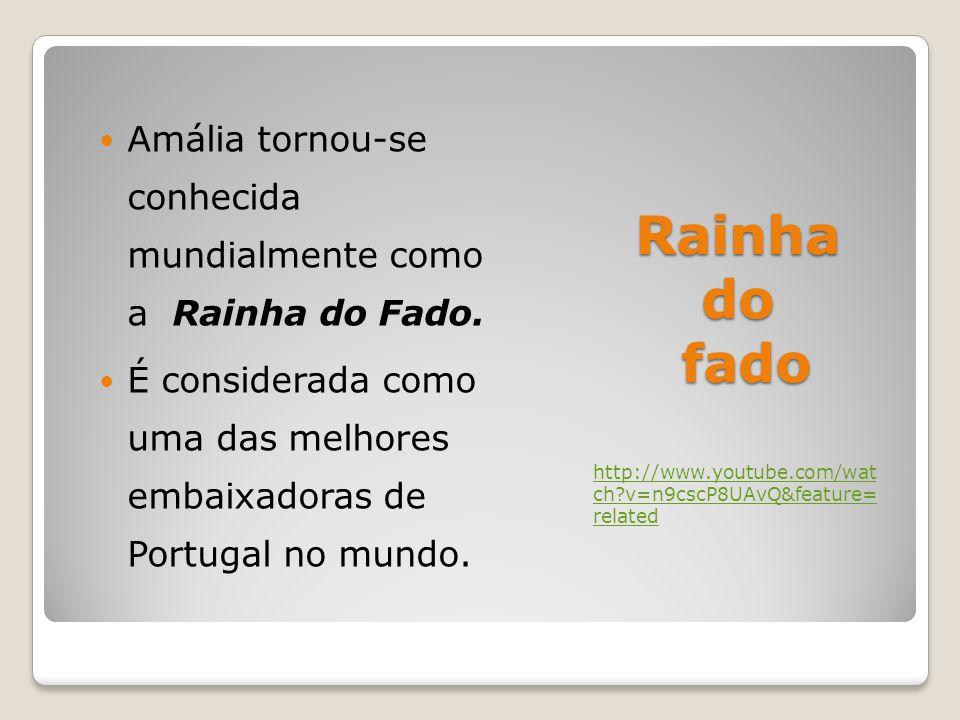 Rainha do fado http://www.youtube.com/wat ch?v=n9cscP8UAvQ&feature= related Amália tornou-se conhecida mundialmente como a Rainha do Fado.