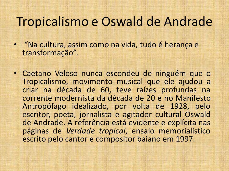 Tropicalismo e Oswald de Andrade Na cultura, assim como na vida, tudo é herança e transformação.