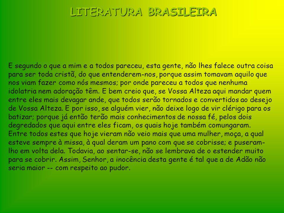 LITERATURA BRASILEIRA E segundo o que a mim e a todos pareceu, esta gente, não lhes falece outra coisa para ser toda cristã, do que entenderem-nos, po