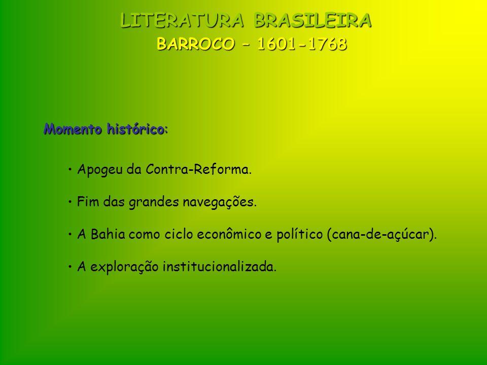 BARROCO – 1601-1768 Momento histórico: Apogeu da Contra-Reforma. Fim das grandes navegações. A Bahia como ciclo econômico e político (cana-de-açúcar).