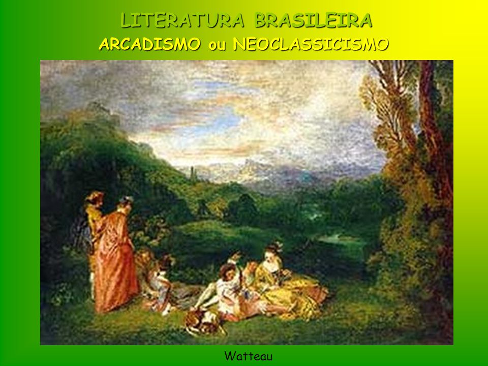 ARCADISMO ou NEOCLASSICISMO LITERATURA BRASILEIRA Watteau