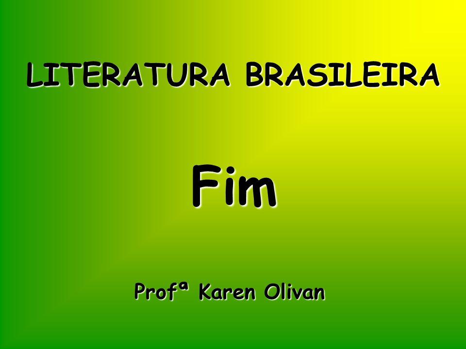 LITERATURA BRASILEIRA Fim Profª Karen Olivan