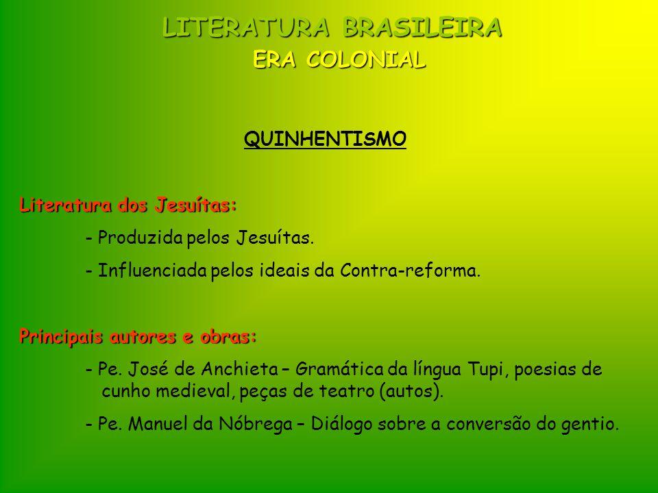 LITERATURA BRASILEIRA ERA COLONIAL QUINHENTISMO Literatura dos Jesuítas: - Produzida pelos Jesuítas. - Influenciada pelos ideais da Contra-reforma. Pr