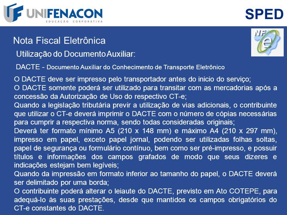 SPED Nota Fiscal Eletrônica Utilização do Documento Auxiliar: DACTE - Documento Auxiliar do Conhecimento de Transporte Eletrônico O DACTE deve ser imp