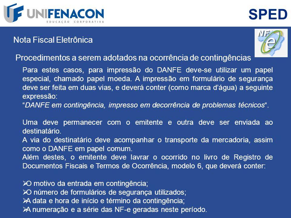 SPED Nota Fiscal Eletrônica Procedimentos a serem adotados na ocorrência de contingências Para estes casos, para impressão do DANFE deve-se utilizar u