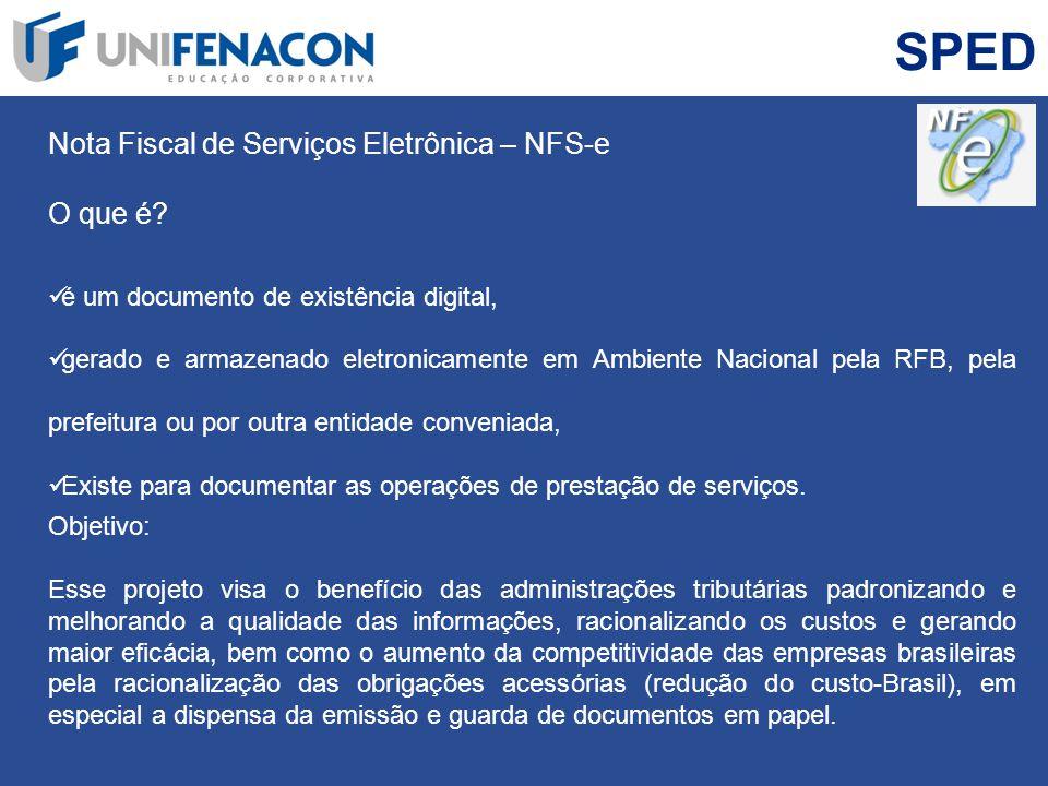 SPED Nota Fiscal de Serviços Eletrônica – NFS-e O que é? é um documento de existência digital, gerado e armazenado eletronicamente em Ambiente Naciona