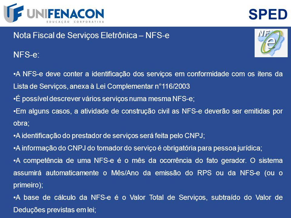 SPED Nota Fiscal de Serviços Eletrônica – NFS-e NFS-e: A NFS-e deve conter a identificação dos serviços em conformidade com os itens da Lista de Servi