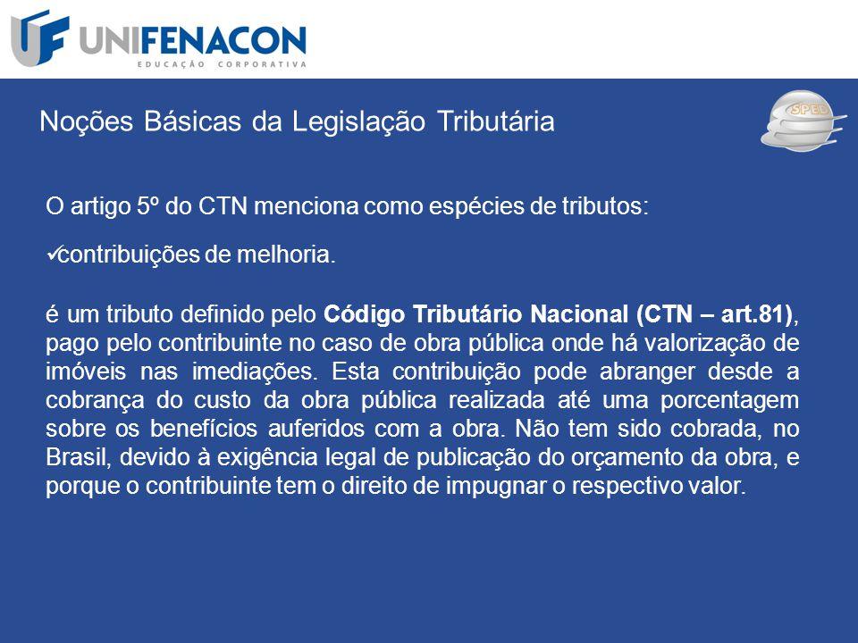 SPED Noções Básicas da Legislação Tributária O artigo 5º do CTN menciona como espécies de tributos: contribuições de melhoria. é um tributo definido p