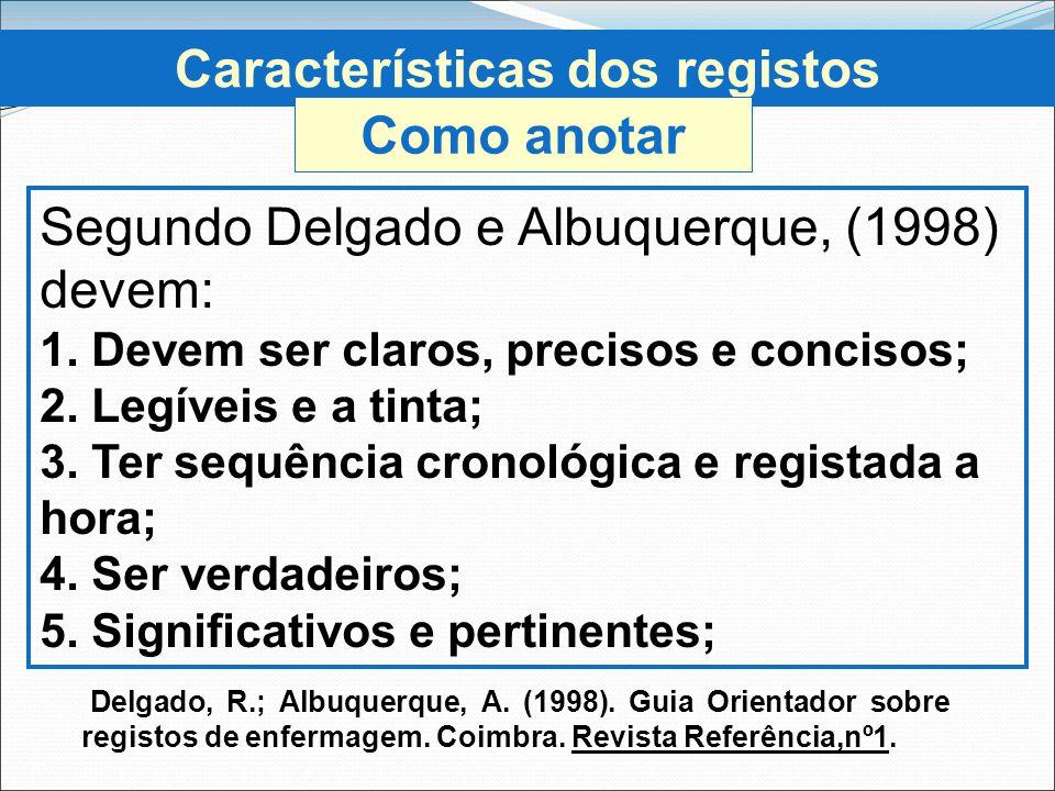 Segundo Delgado e Albuquerque, (1998) devem: 1. Devem ser claros, precisos e concisos; 2. Legíveis e a tinta; 3. Ter sequência cronológica e registada