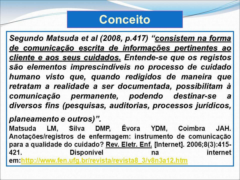 consistem na forma de comunicação escrita de informações pertinentes ao cliente e aos seus cuidados. Segundo Matsuda et al (2008, p.417) consistem na