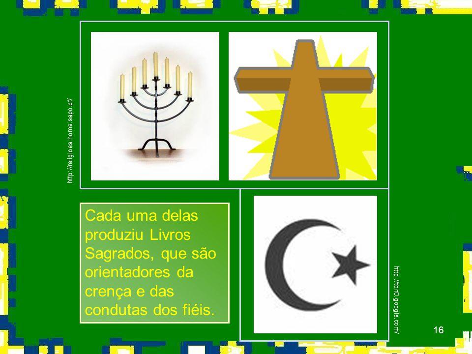 16 http://religioes.home.sapo.pt/ http://tbn0.google.com/ Cada uma delas produziu Livros Sagrados, que são orientadores da crença e das condutas dos fiéis.