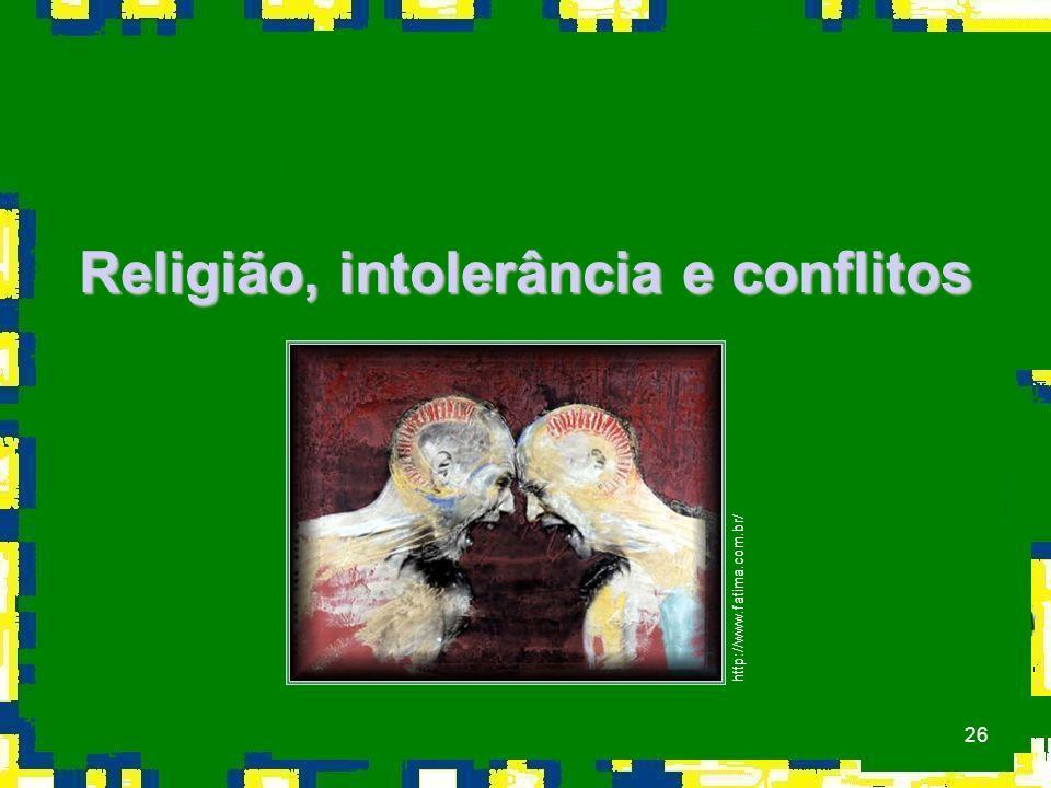 26 Religião, intolerância e conflitos http://www.fatima.com.br/