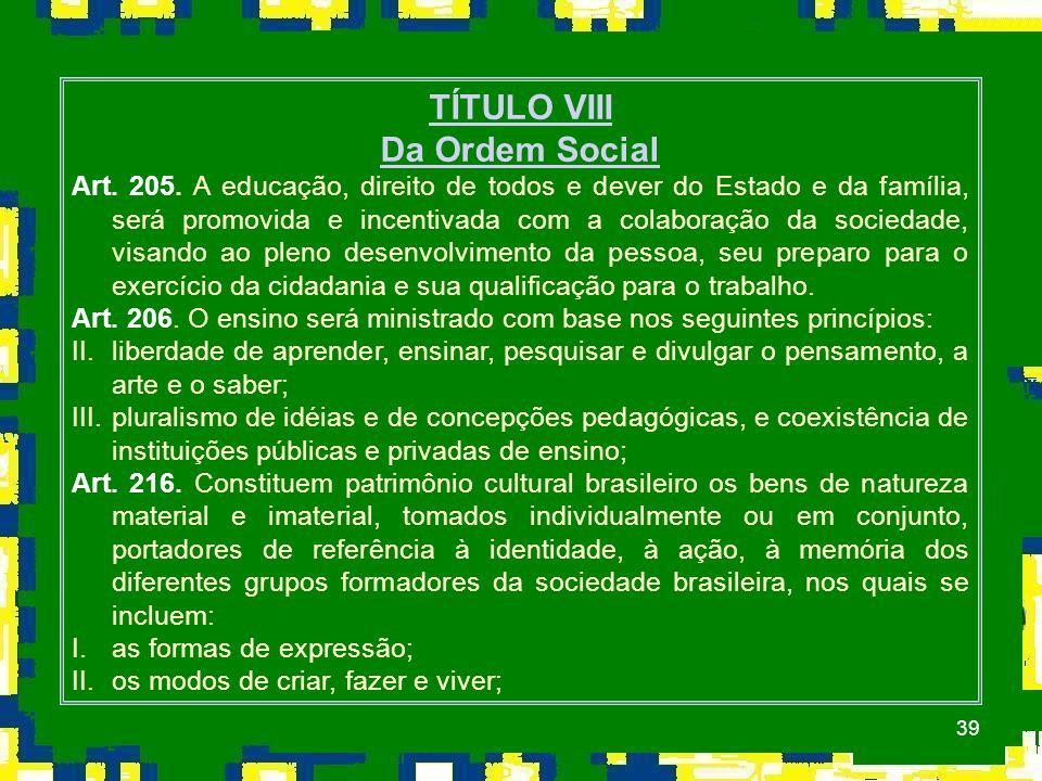 39 TÍTULO VIII Da Ordem Social Art.205.