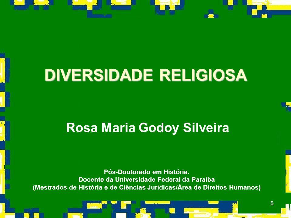 5 DIVERSIDADE RELIGIOSA Rosa Maria Godoy Silveira Pós-Doutorado em História.