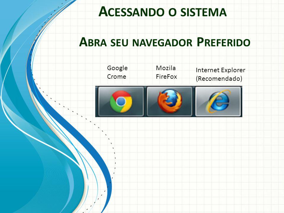 A CESSANDO O SISTEMA A BRA SEU NAVEGADOR P REFERIDO Google Crome Mozila FireFox Internet Explorer (Recomendado)