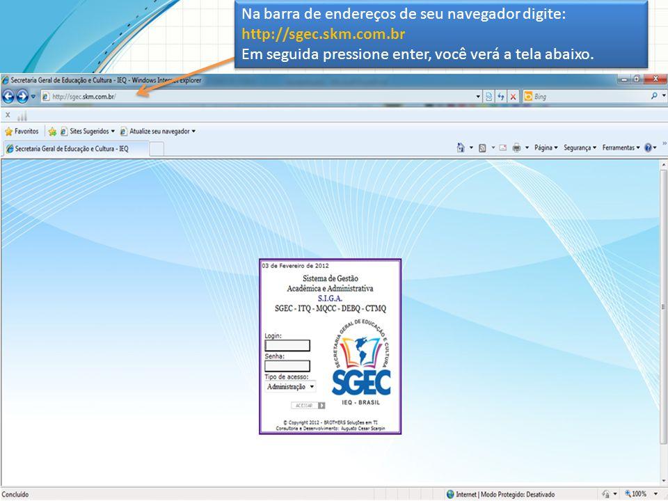 Na barra de endereços de seu navegador digite: http://sgec.skm.com.br Em seguida pressione enter, você verá a tela abaixo. Na barra de endereços de se