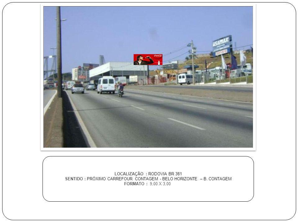 LOCALIZAÇÃO : RODOVIA BR 381 SENTIDO : PRÓXIMO CARREFOUR CONTAGEM - BELO HORIZONTE – B. CONTAGEM FORMATO : 9,00 X 3,00