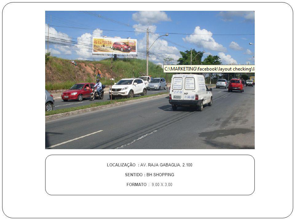 LOCALIZAÇÃO : AV. RAJA GABAGLIA, 2.100 SENTIDO : BH SHOPPING FORMATO : 9,00 X 3,00