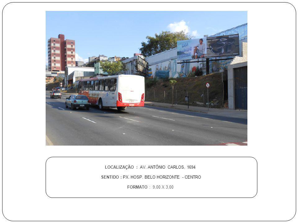 LOCALIZAÇÃO : AV. ANTÔNIO CARLOS, 1694 SENTIDO : PX. HOSP. BELO HORIZONTE - CENTRO FORMATO : 9,00 X 3,00